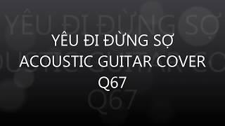 Yêu Đi Đừng Sợ Cover (Acoustic Guitar) - Q67