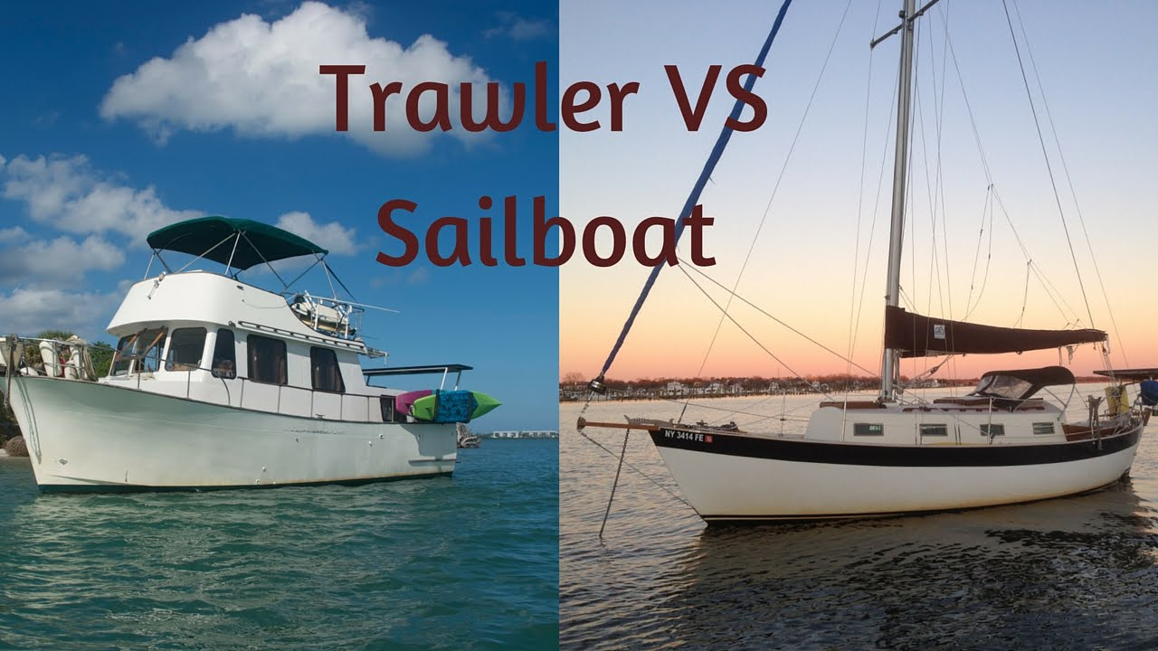 TRAWLER VS SAILBOAT Which Is Better For Live-aboard And Cruising?