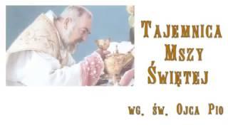 Tajemnica Mszy Świętej wg. św. Ojca Pio. cz 16