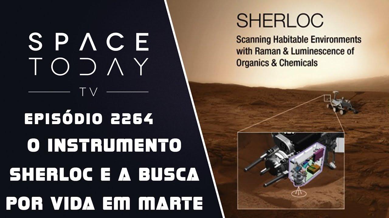 O INSTRUMENTO SHERLOC E A BUSCA POR VIDA EM MARTE | SPACE TODAY TV EP2264