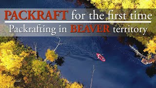 PACKRAFT for the first time | Packrafting in BEAVER territory