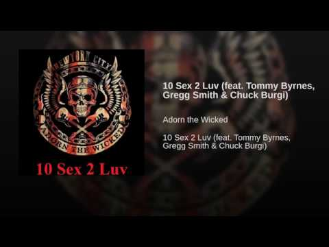 10 Sex 2 Luv feat  Tommy Byrnes, Gregg Smith  Chuck Burgi
