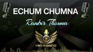 Ranbir Thouna - Echum Chumna (Karaoke Version)