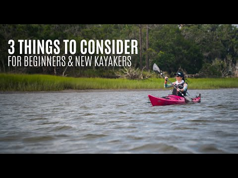 3 Things to Consider for Beginners & New Kayakers - Kayak Hipster