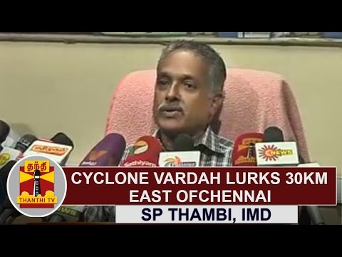 Cyclone Vardah lurks 30KM East of Chennai - SP Thambi, IMD | Thanthi TV