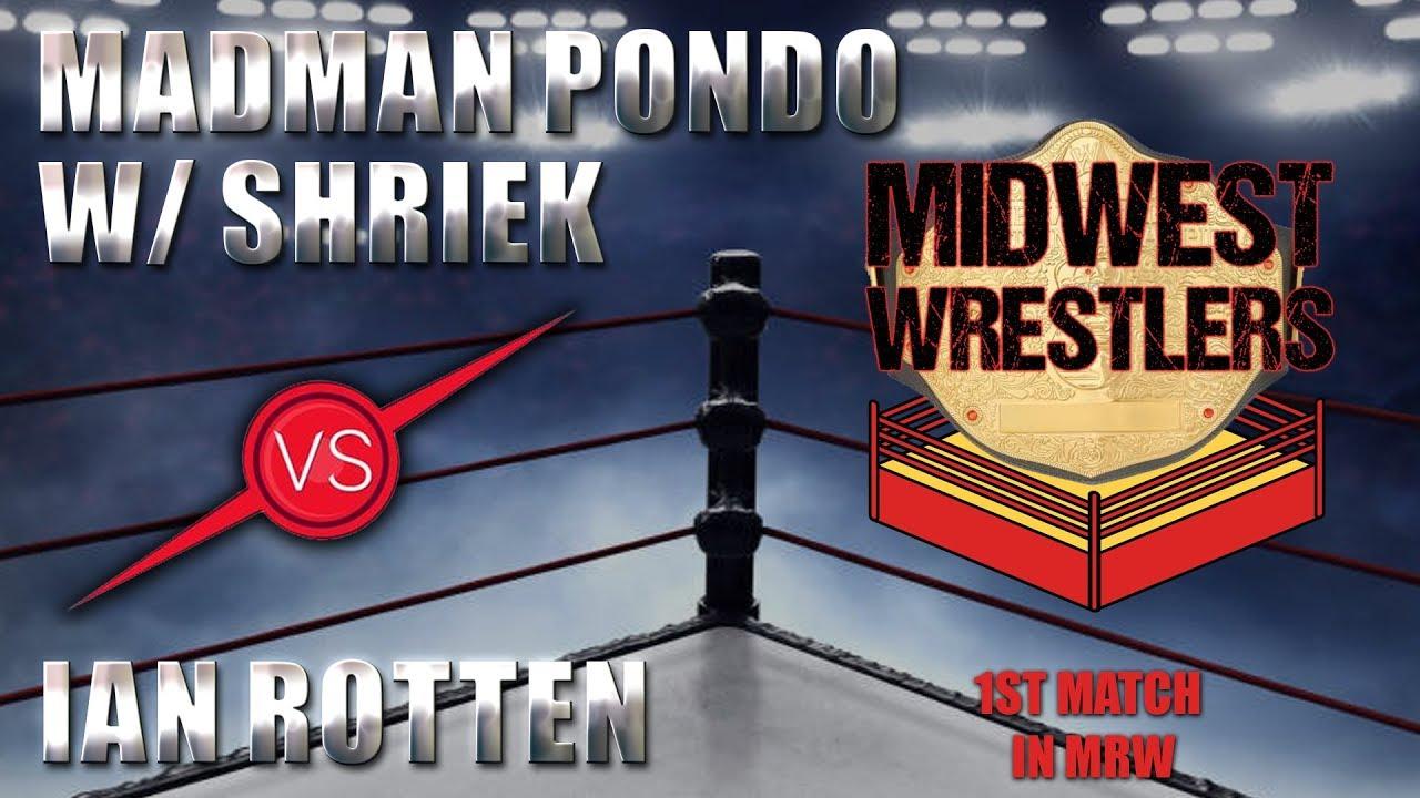 Madman Pondo with Shriek versus Ian Rotten