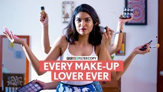 FilterCopy | Every Make-Up Lover Ever | Ft. Shagun Kazania and Aayushi Shelat