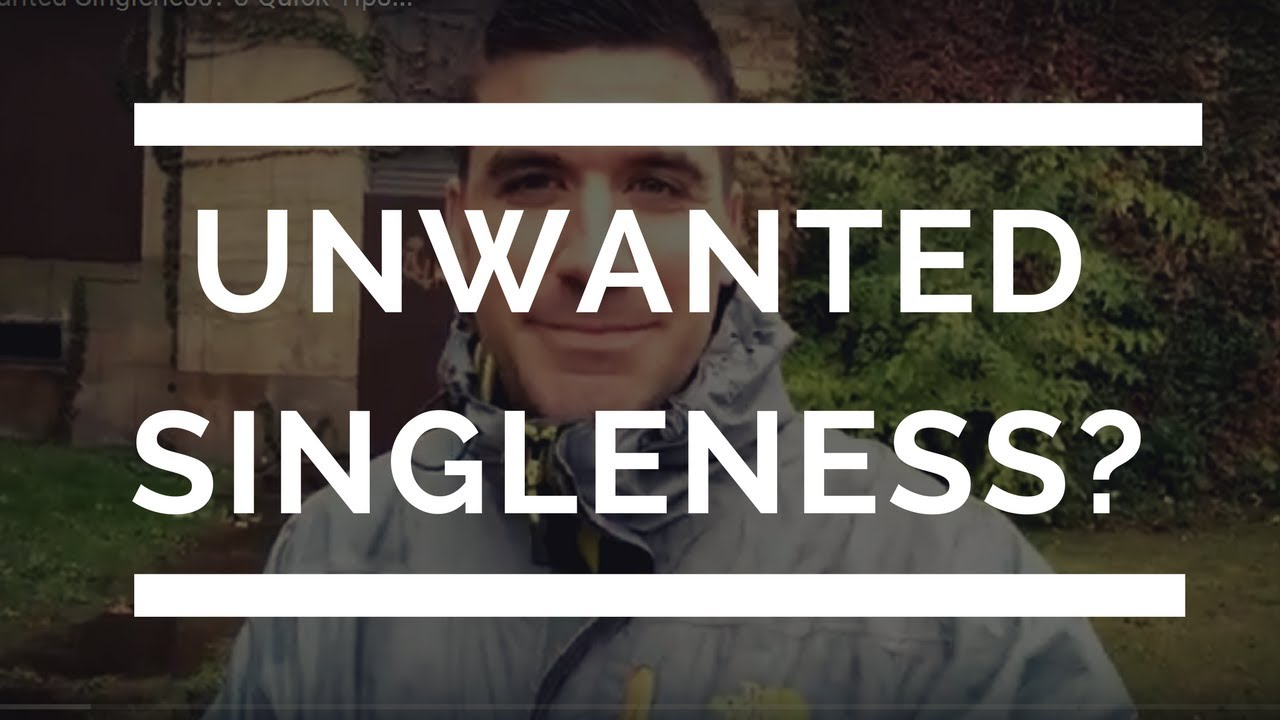 Unwanted Singleness? 3 Quick Tips...