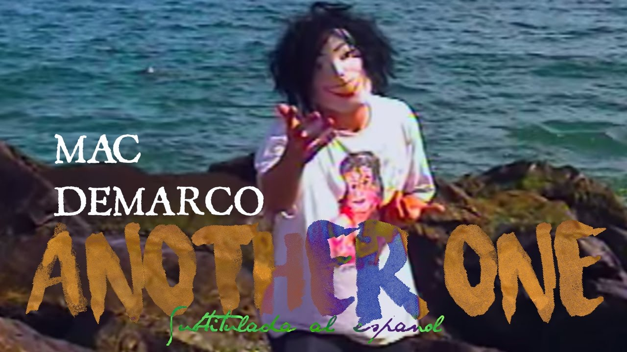 mac-demarco-another-one-subtitulada-al-espanol-lyrics-siderea-demarco