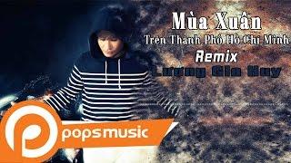 Mùa Xuân Trên Thành Phố Hồ Chí Minh Remix - Lương Gia Huy