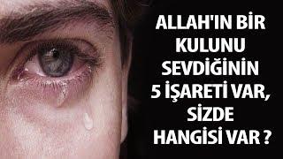 Allah'ın Bir Kulunu Sevdiğinin 5 İşareti var, sizde hangisi var ?