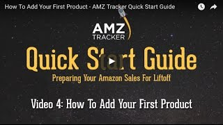 How To Add Your First Product - AMZ Tracker Quick Start Guide - Video 4