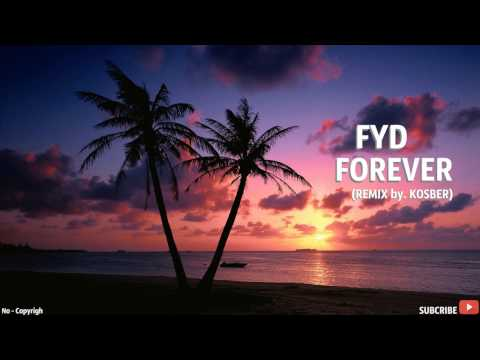 FYD - Forever (REMIX By. KOSBER)