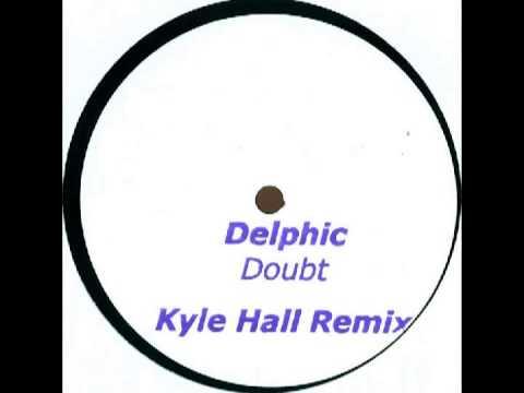 Delphic - Doubt (Kyle Hall Remix)