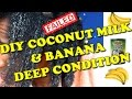 Coconut milk & banana deep conditioner|DIY for natural hair| FAIL✔️Jah-nette