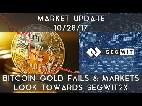Market Update (10/28/17) | Bitcoin Gold fails & markets look towards Segwit2x