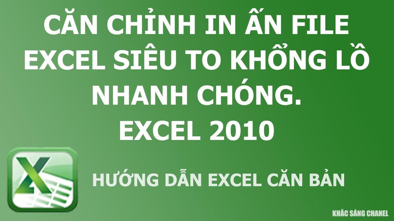Căn chỉnh in ấn file Excel siêu to khổng lồ nhanh chóng Excel 2010