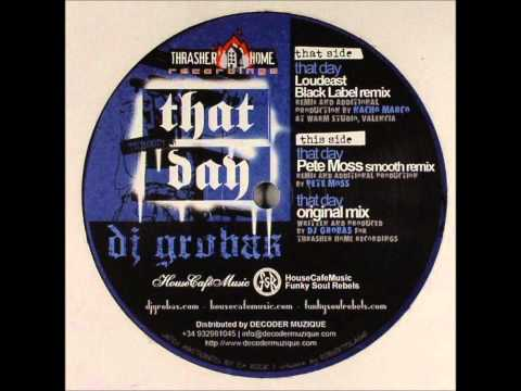 Dj Grobas - That Day (Pete Moss Smooth rmx)