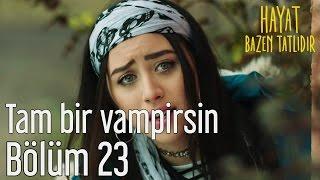 Hayat Bazen Tatlıdır 23. Bölüm - Tam Bir Vampirsin
