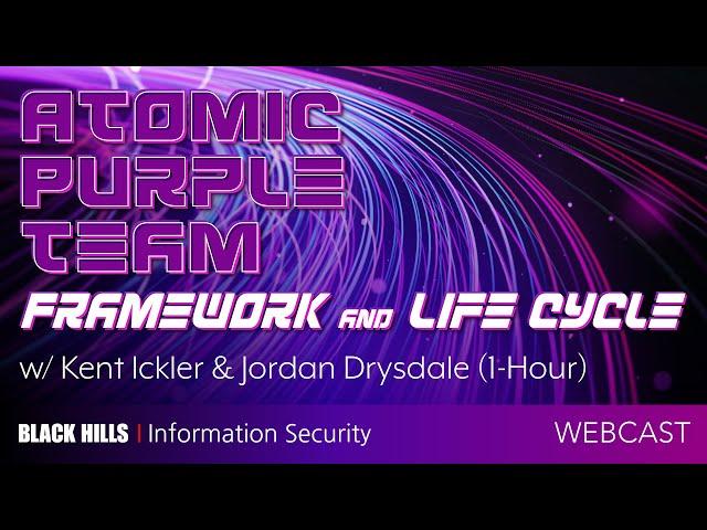 Atomic Purple Team Framework and Life Cycle w/ Kent Ickler & Jordan Drysdale (1-Hour)