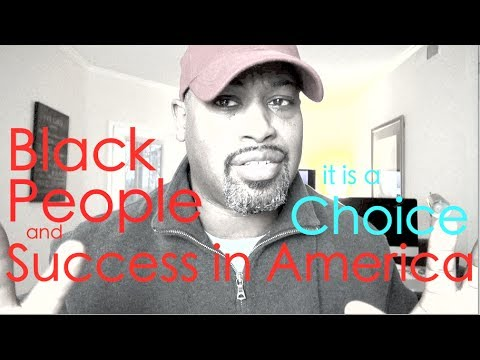 Black People and Success in America it is A CHOICE!   LATE NIGHT RANT