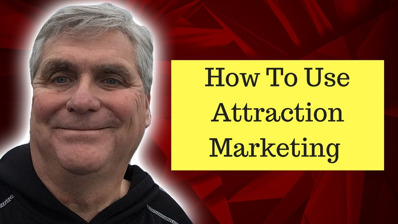 How To Use Attraction Marketing