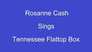 Tennessee Flat Top Box + On Screen Lyrics ----- Rosanne Cash