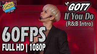 60FPS 1080P | GOT7 - If You Do (R&B Intro ver.), 갓세븐 - 니가하면, 2015 MMF 20151231