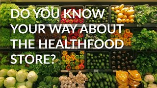 Do You Know Your Way Around a Health Food Store?
