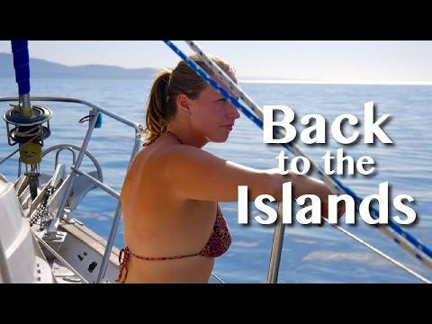 BACK TO THE ISLANDS! -[27]- SAILING WITH A PURPOSE