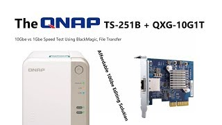 10Gbe vs 1Gbe Speed Test - Featuring the QNAP TS-251B and QXG-10G1T