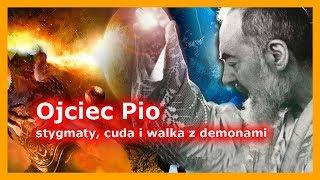 Ojciec Pio - stygmaty, cuda i walka z demonami
