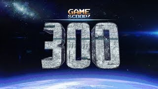 Game Scoop 300! 8 Years in the Making