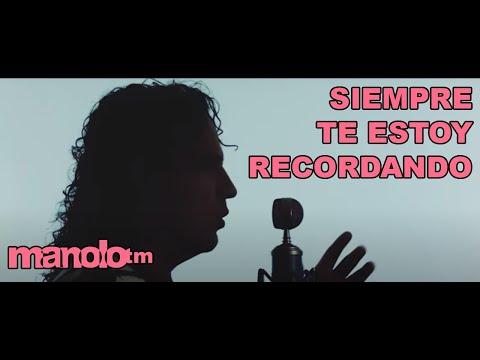 Manolo Siempre t estoy recordando(Video Oficial)