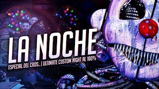 LA NOCHE ESPECIAL DEL CAOS.. | ULTIMATE CUSTOM NIGHT AL 100% ( FIVE NIGHTS AT FREDDY'S FNAF )