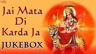 Navratri Special Bhajans || Jai Mata Di Karda Ja || Mata Ki Bhetein ||  Aartiyan Jukebox