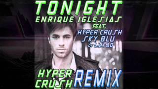 "Enrique Iglesias ft. HYPER CRUSH & SKY BLU of LMFAO-""Tonight"" (HYPER CRUSH REMIX)"