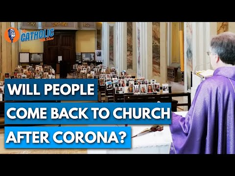 Will People Come Back To Church After Coronavirus? | The Catholic Talk Show