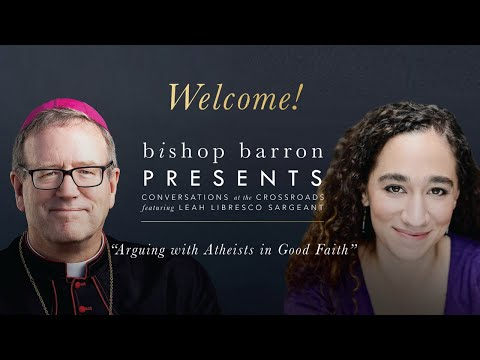 "Bishop Barron Presents | Leah Libresco Sargeant: ""Arguing with Atheists in Good Faith"""