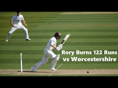 Rory Burns 122 Runs in County Championship vs Worcestershire ~ Sep 10-13 2018