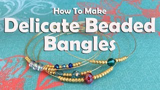 Delicate Beaded Bangles: Easy Jewelry To Make And Share