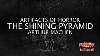 """The Shining Pyramid"" by Arthur Machen (Artifacts of Horror)"