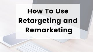 How to Use Retargeting and Remarketing | Maximize Your Online Presence | Fine Point Marketing