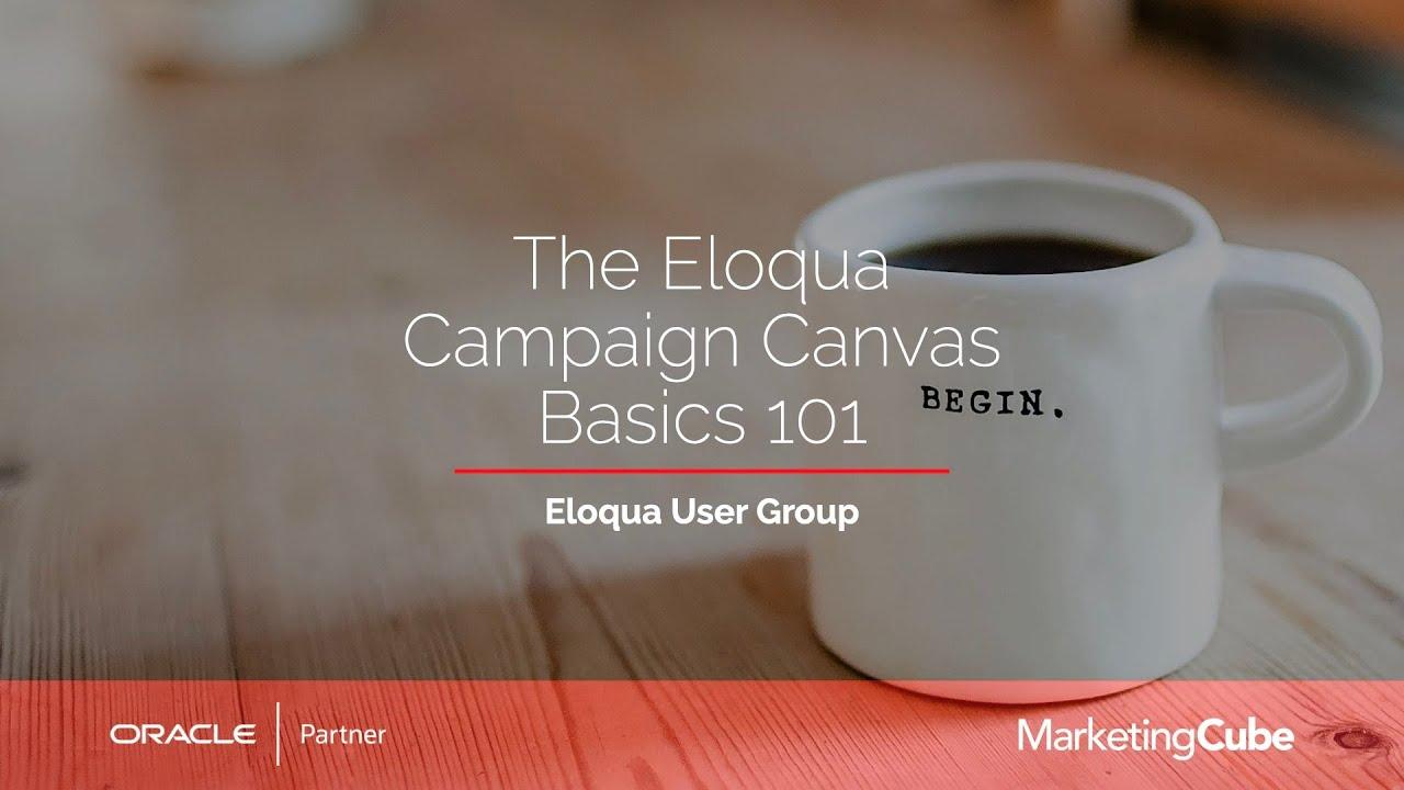 The Eloqua Campaign Canvas Basics 101 Youtube