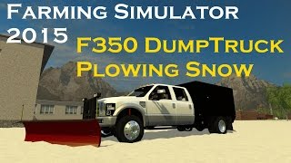 Farming Simulator 2015: F350 DumpTruck Plowing Snow