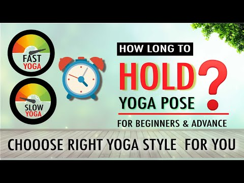 how-long-to-hold-yoga-pose-?-style-of-yoga-to-choose-?-major-benefit-of-slow-&-fast-style-of-yoga