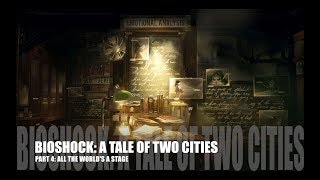 Bioshock Series - Lore (A Tale of Two Cities, Part 4: All the World's a Stage)