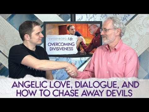 Angelic Love, Dialogue, and How to Chase Away Devils - Swedenborg & Life Live