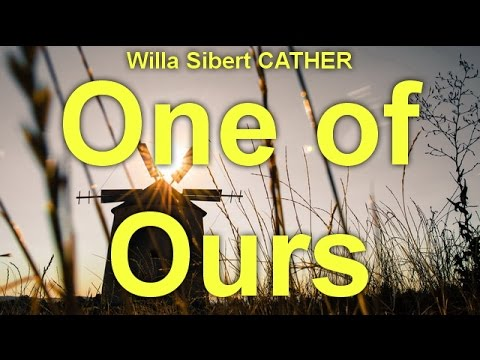 One of Ours  by Willa Sibert CATHER (1873 - 1947) by Action & Adventure Fiction Audiobooks