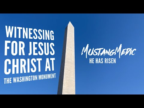 Witnessing for Jesus Christ at the Washington Monument in Washington DC MustangMedic vignettes